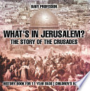 What S In Jerusalem The Story Of The Crusades History Book For 11 Year Olds Children S History