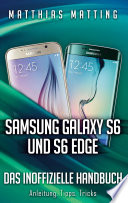Samsung Galaxy S6 und S6 Edge   das inoffizielle Handbuch  Anleitung  Tipps  Tricks