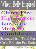 Wheat Belly Inspired Gluten Free High Protein Low Carb Mufa Fat Cookbook With Saturated Fat  Total Fat Carb  Protein  Fat Ratio