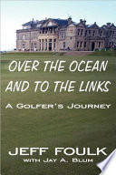 Over the Ocean and to the Links  A Golfer s Journey