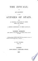 The Zincali; or, An account of the gypsies of Spain. With an original collection of their songs and poetry, and a dictionary of their language