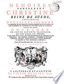 M  moires concernant Christine  reine de Su  de  pour servir d   claircissement    l histoire de son r  gne    suivis de deux ouvrages de cette savante princesse  qui n ont jamais   t   imprim  s