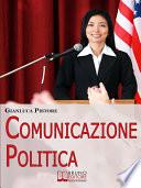 Comunicazione Politica  Dai Social Network al Comizio  la Costruzione del Consenso per Diventare Leader Politici   Ebook Italiano   Anteprima Gratis