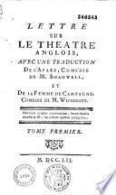 Lettre sur le théâtre anglois, avec une traduction de l'avare et de la femme de campagne, comédie