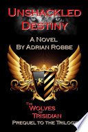 Unshackled Destiny  The Wolves of Trisidian    Prequel to the Trilogy