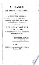 Alliance des Jacobins de France avec le ministere anglais  Les premiers representes par      et le ministere anglais  par MM  Hamond  Yorke et les Lords Pelham et Hawkesbury  Suivie des stratagemes de Fr  Drake  etc