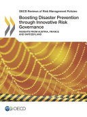 OECD Reviews of Risk Management Policies Boosting Disaster Prevention through Innovative Risk Governance Insights from Austria, France and Switzerland Book