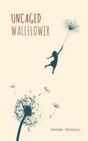Uncaged Wallflower by Jennae Cecelia