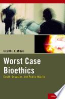 Worst Case Bioethics