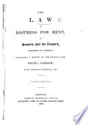 The Law of Distress for Rent  on Property Not the Tenant s  Considered and Condemned  Including a Report of the Recent Case  Joule Versus Jackson  with Remarks Thereon Book PDF