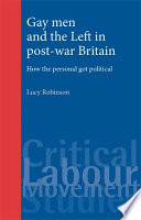 Gay Men and the Left in Post-war Britain: How the Personal Got Political