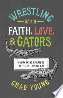 Wrestling with Faith  Love  and Gators