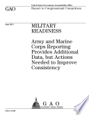 Military Readiness  Army and Marine Corps Reporting Provides Additional Data  but Actions Needed to Improve Consistency