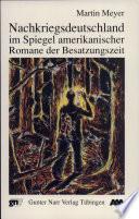 Nachkriegsdeutschland im Spiegel amerikanischer Romane der Besatzungszeit  1945 1955