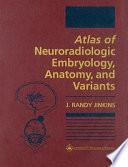Atlas of Neuroradiologic Embryology  Anatomy  and Variants