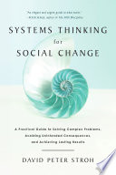 Systems thinking for social change : a practical guide to solving complex problems, avoiding unintended consequences, and achieving lasting results /