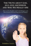 Ebook The Truth about God, 2012?2022 Ascension, and Who We Really Are Epub Theresa Talea Apps Read Mobile