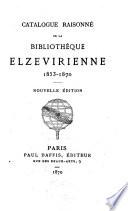 Catalogue raisonn   de la Biblioth  que Elzevirienne  1853 1870  Nouvelle   dition