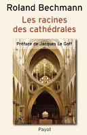 Les racines des cathédrales - L'architecture gothique, expression des conditions du milieu