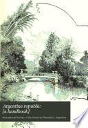 Argentine Republic  a Handbook
