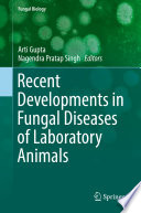 Recent Developments In Fungal Diseases Of Laboratory Animals