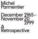 Michel Parmentier: December 1965-November 20, 1999: a Retrospective