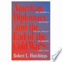 American Diplomacy and the End of the Cold War