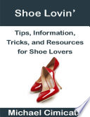 Shoe Lovin': Tips, Information, Tricks, and Resources for Shoe Lovers