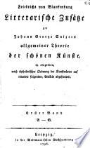Friedrichs von Blankenburg litterarische Zusätze zu Johann Georg Sulzers allgemeiner Theorie der schönen Künste