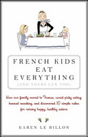 French Kids Eat Everything  and Yours Can Too