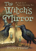 The Witch's Mirror : witch's mirror. from choosing and making the...