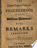 The Grand Duke of Tuscany's Proceedings Against William Plowman: with Remarks Thereupon