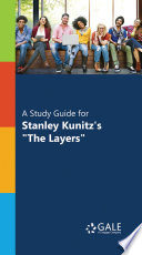 A Study Guide for Stanley Kunitz s  The Layers