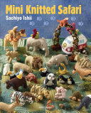 Mini Knitted Safari : with animals from tigers to tapirs...