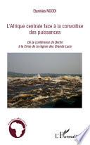 L'Afrique centrale face à la convoitise des puissances