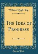 The Idea of Progress  Classic Reprint