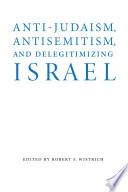 Anti Judaism  Antisemitism  and Delegitimizing Israel