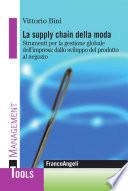 La supply chain della moda  Strumenti per la gestione globale dell impresa  dallo sviluppo del prodotto al negozio