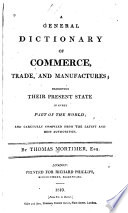 A General Dictionary of Commerce  Trade  and Manufactures