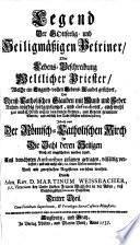Legend Der Gottseelig- und Heiligmäßigen Petriner, Oder Lebens-Beschreibung Weltlicher Priester, Welche ein Tugend-vollen Lebens-Wandel geführet