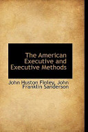 The American Executive and Executive Methods