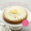 Let Them Eat Cake  Classic  Decadent Desserts with Vegan  Gluten Free   Healthy Variations
