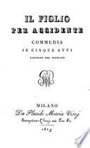 Il Figlio per accidente  commedia in cinque atti  Versione dal Francese