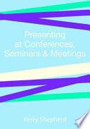 Presenting at Conferences  Seminars and Meetings