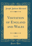 Visitation of England and Wales, Vol. 12 (Classic Reprint)