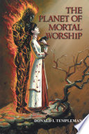 THE PLANET OF MORTAL WORSHIP