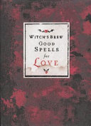 Witch s Brew  Good Spells for Love