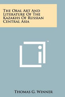 The Oral Art and Literature of the Kazakhs of Russian Central Asia