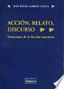 Acción, relato, discurso. Estructura de la ficción narrativa