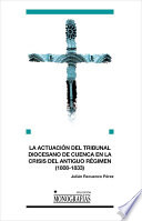 La actuación del Tribunal Diocesano de Cuenca en la crisis del Antiguo Régimen (1808-1833)